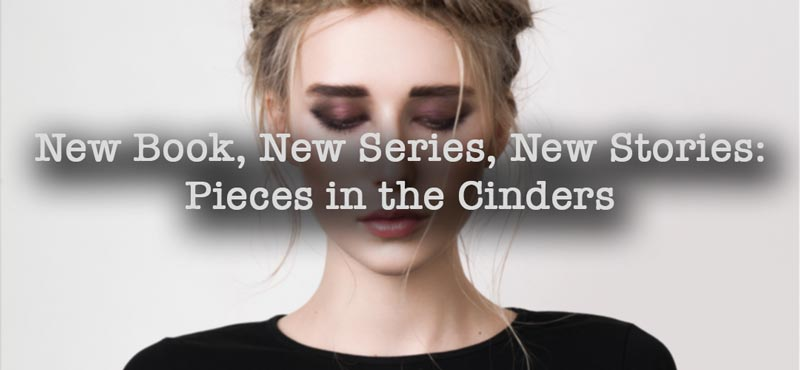 New Book, New Series, New Stories: Pieces in the Cinders